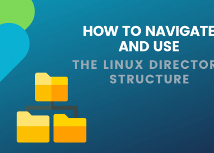 How To Navigate & Use the Linux Directory Structure