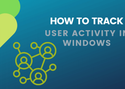 How To Track Windows Computer and User Activity