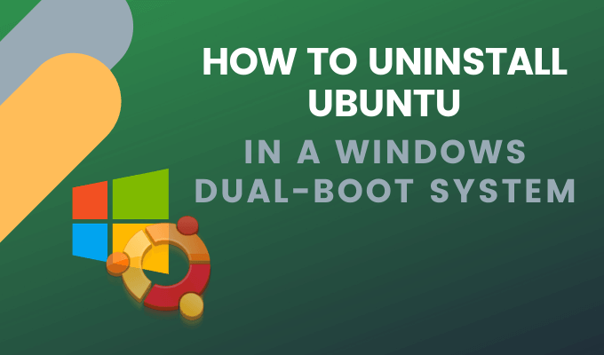 How to Uninstall Ubuntu in a Windows 10 Dual-Boot System