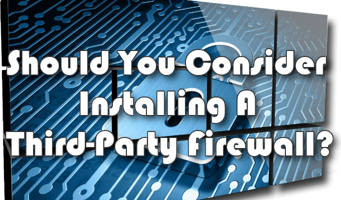 Do You Need a Third Party Firewall on Mac and Windows?